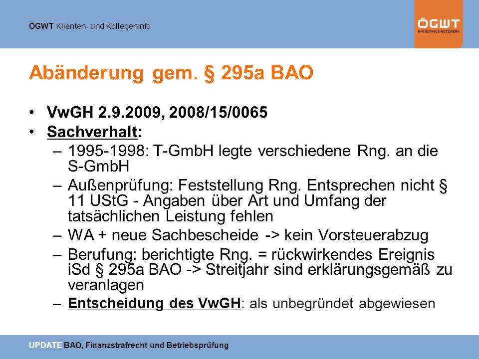 ÖGWT Klienten- und KollegenInfo UPDATE BAO, Finanzstrafrecht und Betriebsprüfung Abänderung gem. § 295a BAO VwGH 2.9.2009, 2008/15/0065 Sachverhalt: –