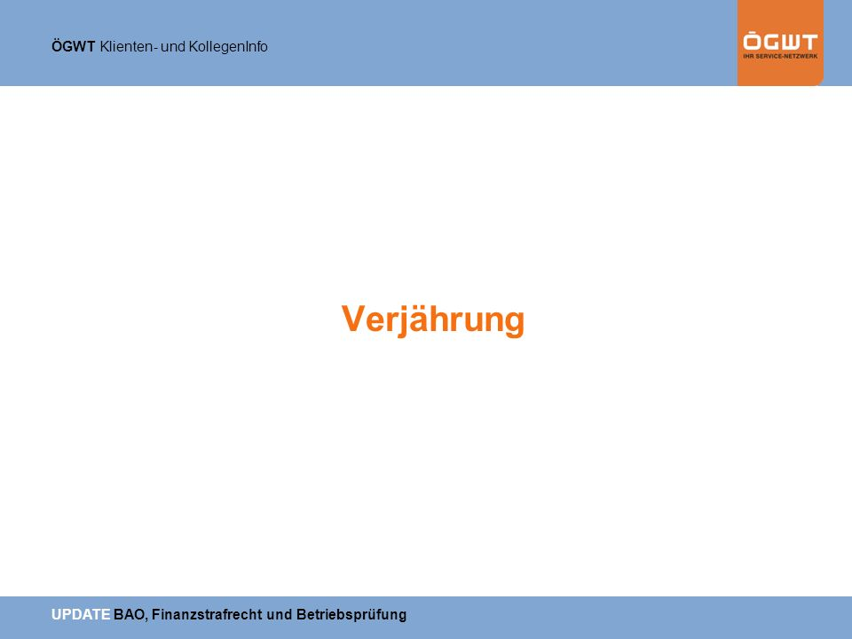 ÖGWT Klienten- und KollegenInfo UPDATE BAO, Finanzstrafrecht und Betriebsprüfung Verjährung