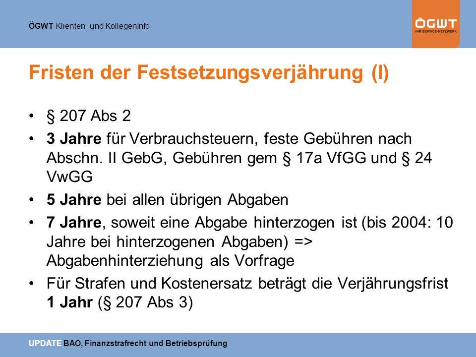 ÖGWT Klienten- und KollegenInfo UPDATE BAO, Finanzstrafrecht und Betriebsprüfung Fristen der Festsetzungsverjährung (I) § 207 Abs 2 3 Jahre für Verbra