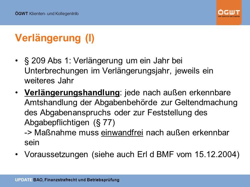 ÖGWT Klienten- und KollegenInfo UPDATE BAO, Finanzstrafrecht und Betriebsprüfung Verlängerung (I) § 209 Abs 1: Verlängerung um ein Jahr bei Unterbrech