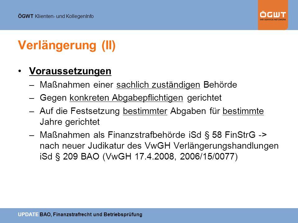 ÖGWT Klienten- und KollegenInfo UPDATE BAO, Finanzstrafrecht und Betriebsprüfung Verlängerung (II) Voraussetzungen –Maßnahmen einer sachlich zuständig