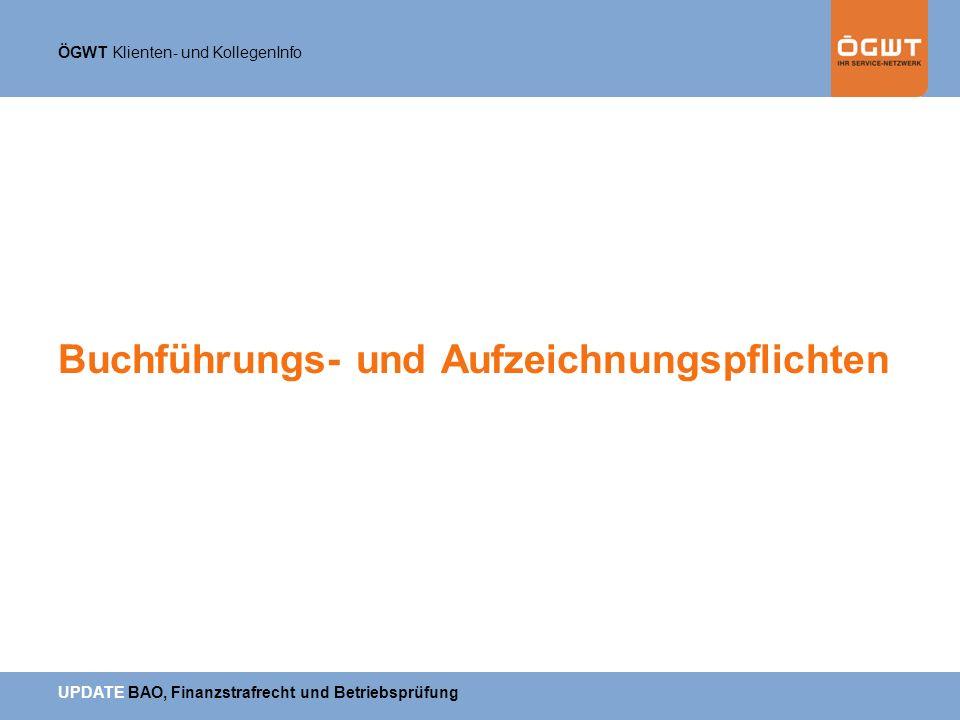 ÖGWT Klienten- und KollegenInfo UPDATE BAO, Finanzstrafrecht und Betriebsprüfung Buchführungs- und Aufzeichnungspflichten
