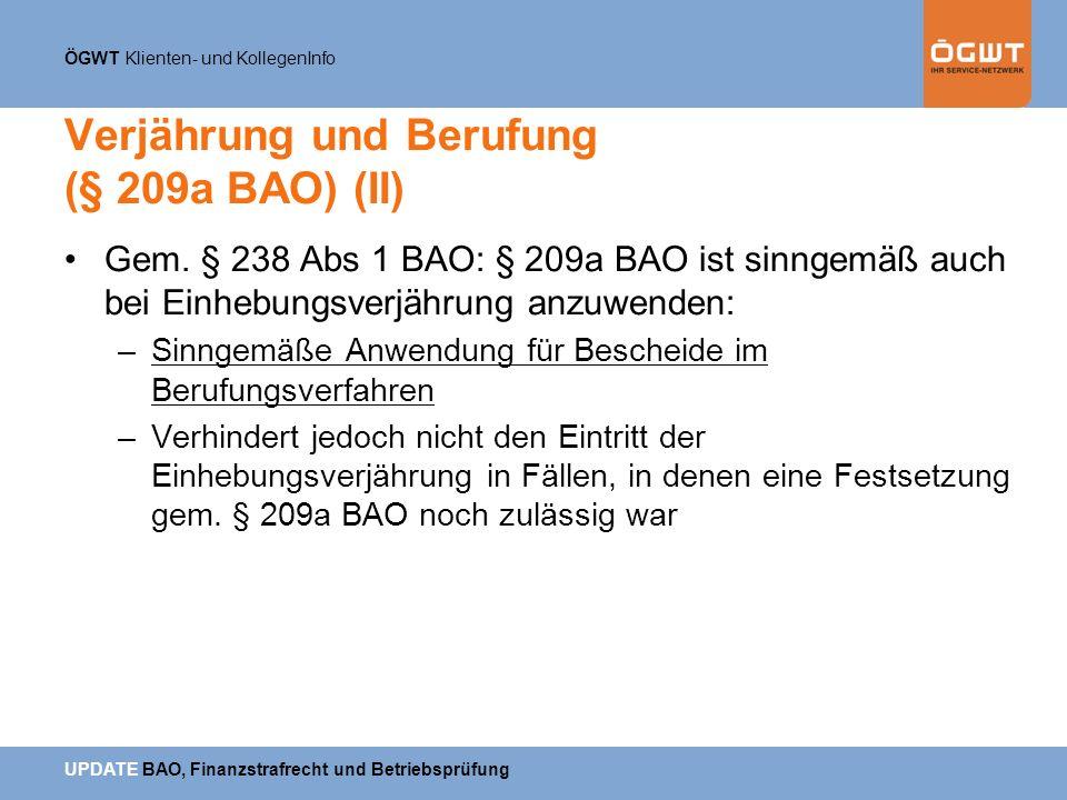 ÖGWT Klienten- und KollegenInfo UPDATE BAO, Finanzstrafrecht und Betriebsprüfung Verjährung und Berufung (§ 209a BAO) (II) Gem. § 238 Abs 1 BAO: § 209