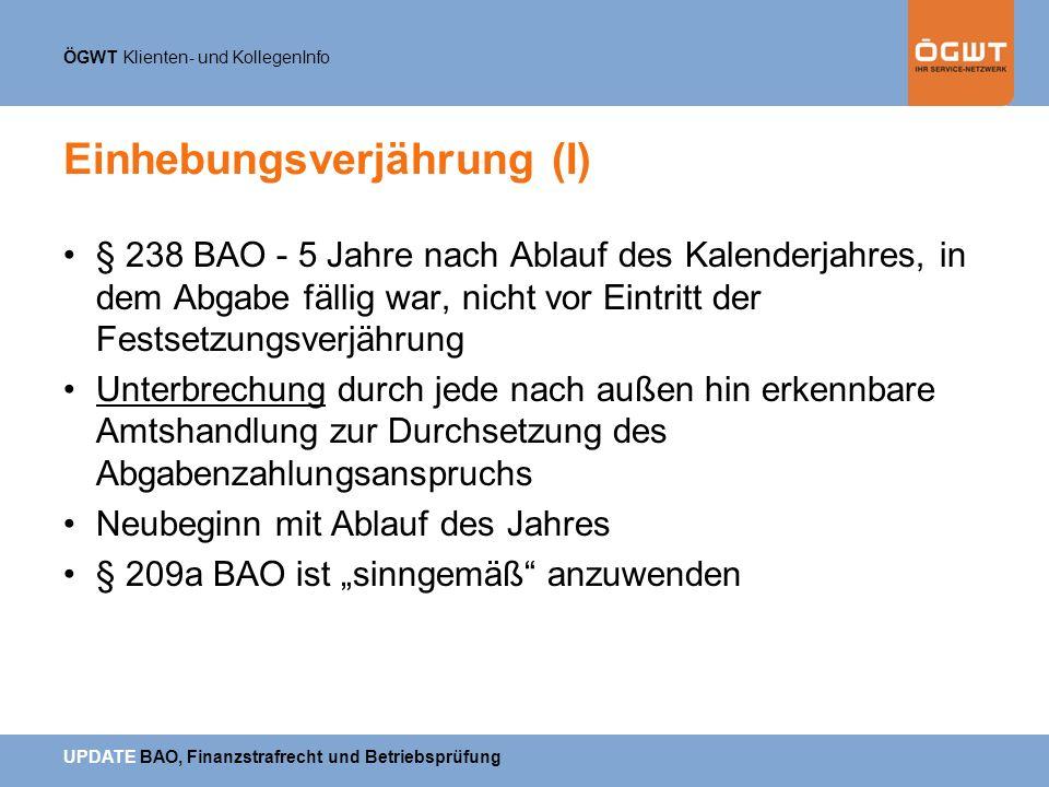 ÖGWT Klienten- und KollegenInfo UPDATE BAO, Finanzstrafrecht und Betriebsprüfung Einhebungsverjährung (I) § 238 BAO - 5 Jahre nach Ablauf des Kalender