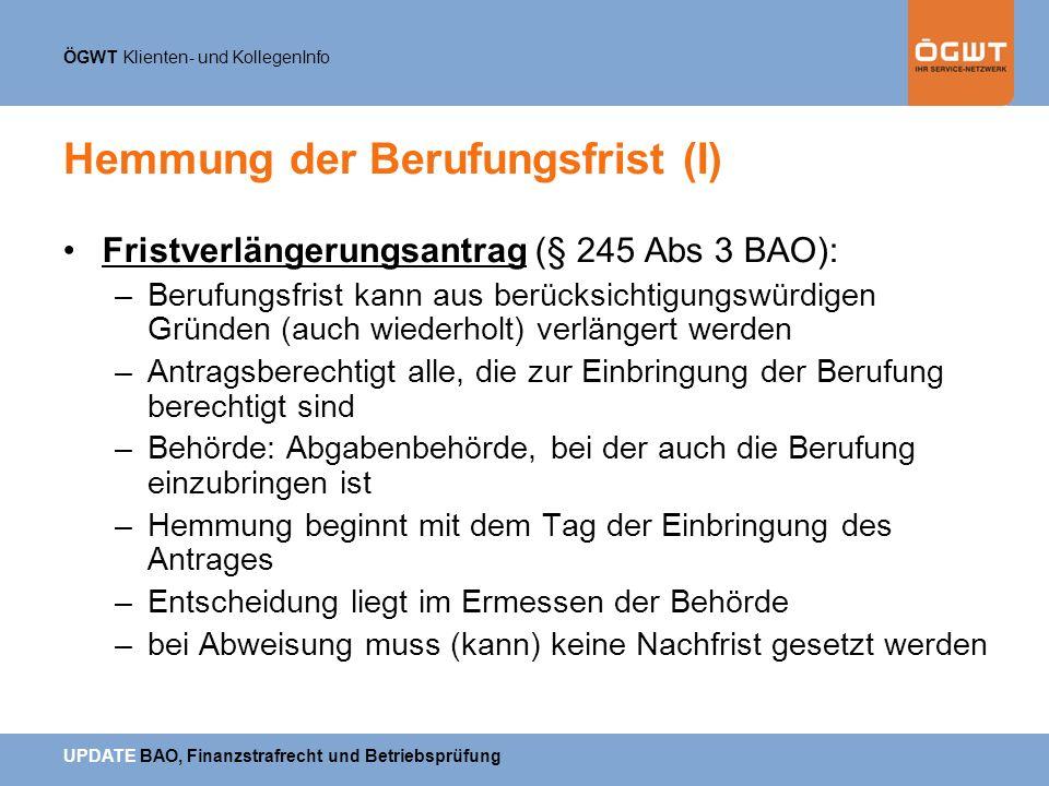 ÖGWT Klienten- und KollegenInfo UPDATE BAO, Finanzstrafrecht und Betriebsprüfung Hemmung der Berufungsfrist (I) Fristverlängerungsantrag (§ 245 Abs 3