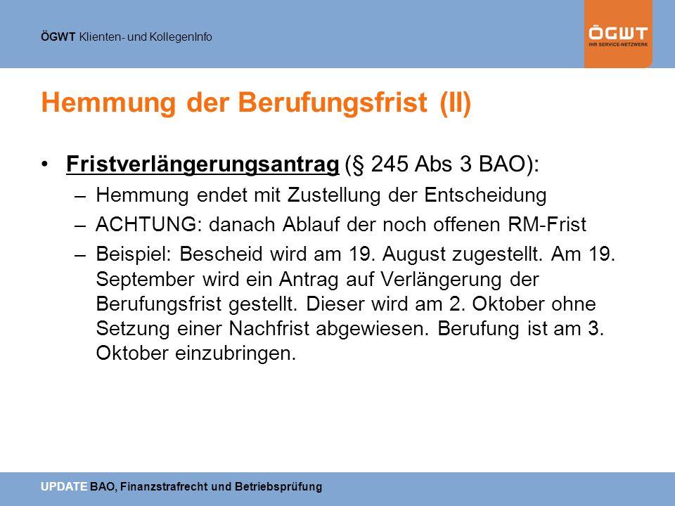 ÖGWT Klienten- und KollegenInfo UPDATE BAO, Finanzstrafrecht und Betriebsprüfung Hemmung der Berufungsfrist (II) Fristverlängerungsantrag (§ 245 Abs 3