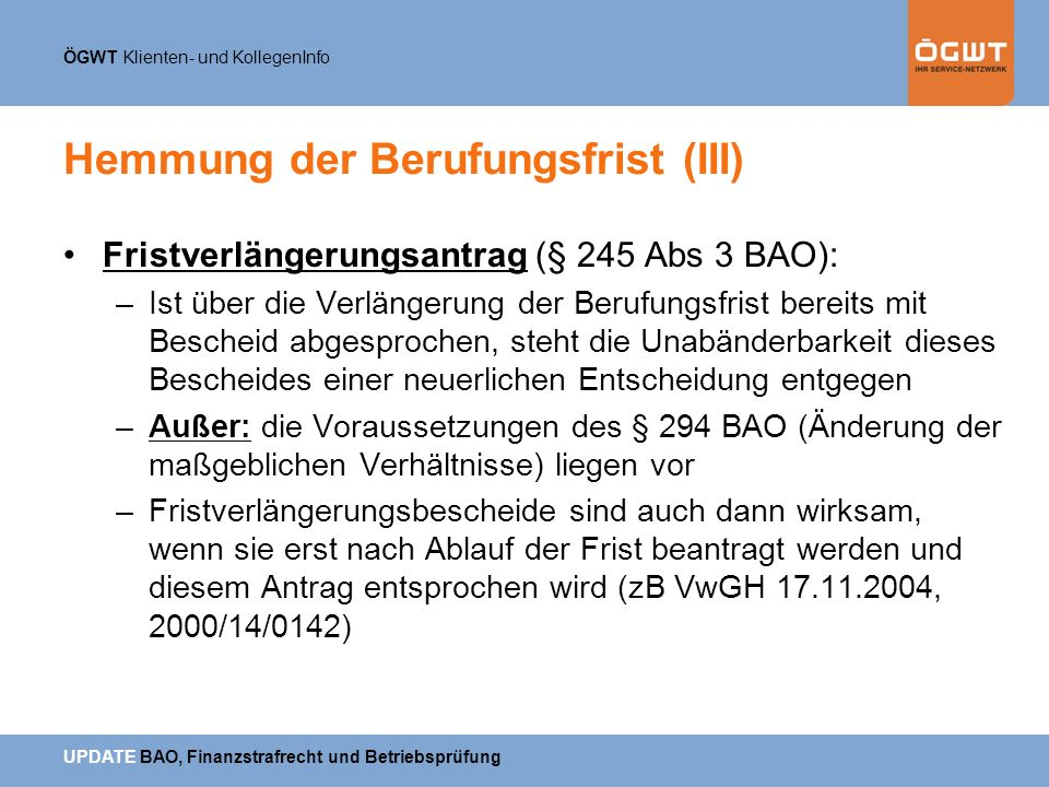 ÖGWT Klienten- und KollegenInfo UPDATE BAO, Finanzstrafrecht und Betriebsprüfung Hemmung der Berufungsfrist (III) Fristverlängerungsantrag (§ 245 Abs