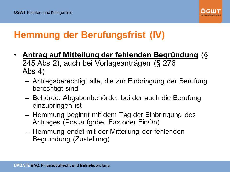 ÖGWT Klienten- und KollegenInfo UPDATE BAO, Finanzstrafrecht und Betriebsprüfung Hemmung der Berufungsfrist (IV) Antrag auf Mitteilung der fehlenden B