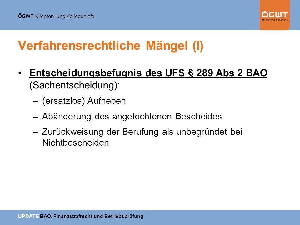 ÖGWT Klienten- und KollegenInfo UPDATE BAO, Finanzstrafrecht und Betriebsprüfung Verfahrensrechtliche Mängel (I) Entscheidungsbefugnis des UFS § 289 A