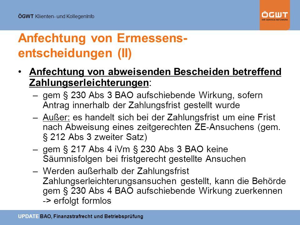 ÖGWT Klienten- und KollegenInfo UPDATE BAO, Finanzstrafrecht und Betriebsprüfung Anfechtung von Ermessens- entscheidungen (II) Anfechtung von abweisen