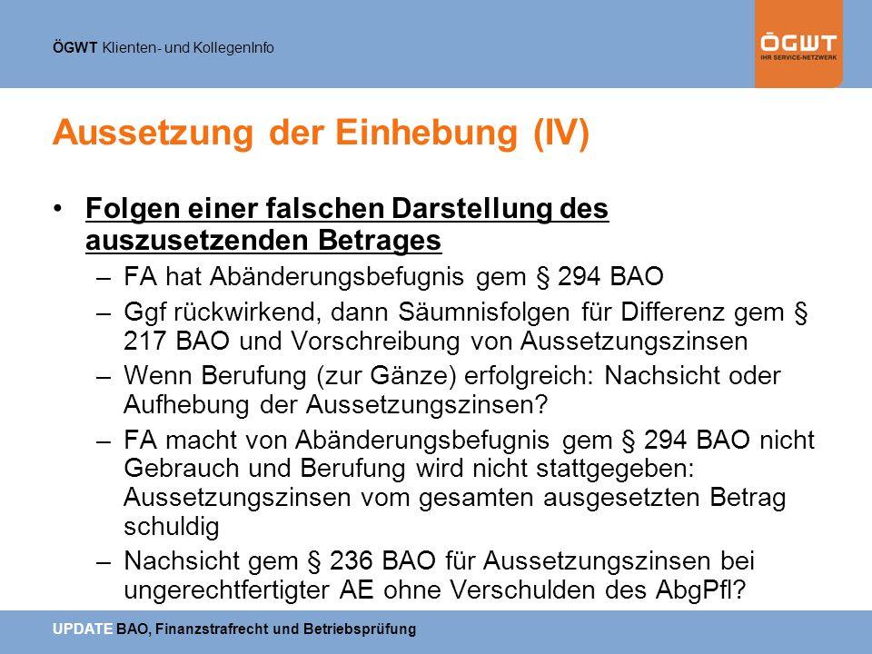 ÖGWT Klienten- und KollegenInfo UPDATE BAO, Finanzstrafrecht und Betriebsprüfung Aussetzung der Einhebung (IV) Folgen einer falschen Darstellung des a