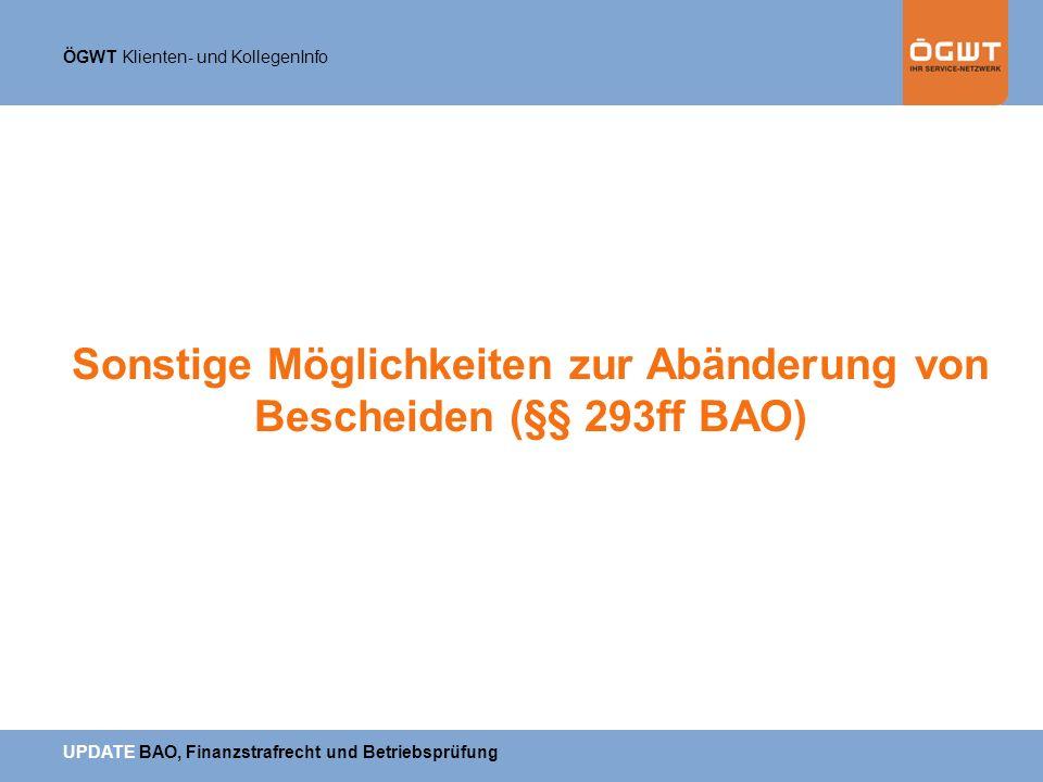 ÖGWT Klienten- und KollegenInfo UPDATE BAO, Finanzstrafrecht und Betriebsprüfung Sonstige Möglichkeiten zur Abänderung von Bescheiden (§§ 293ff BAO)