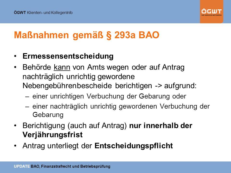 ÖGWT Klienten- und KollegenInfo UPDATE BAO, Finanzstrafrecht und Betriebsprüfung Maßnahmen gemäß § 293a BAO Ermessensentscheidung Behörde kann von Amt