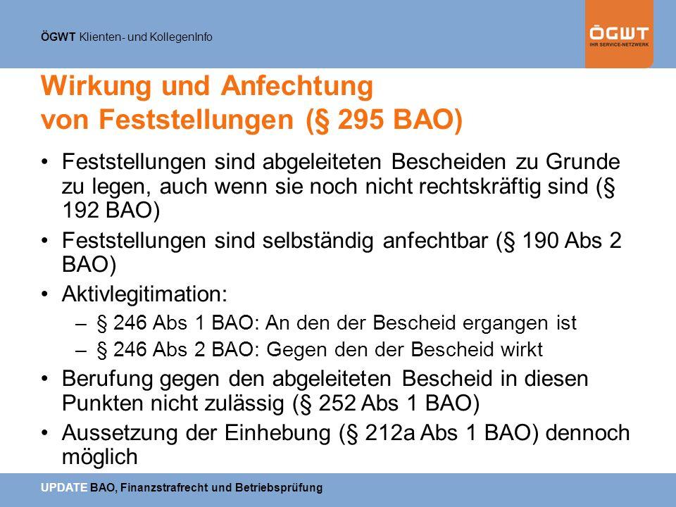 ÖGWT Klienten- und KollegenInfo UPDATE BAO, Finanzstrafrecht und Betriebsprüfung Wirkung und Anfechtung von Feststellungen (§ 295 BAO) Feststellungen