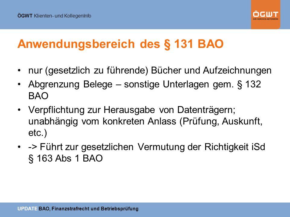 ÖGWT Klienten- und KollegenInfo UPDATE BAO, Finanzstrafrecht und Betriebsprüfung Anwendungsbereich des § 131 BAO nur (gesetzlich zu führende) Bücher u
