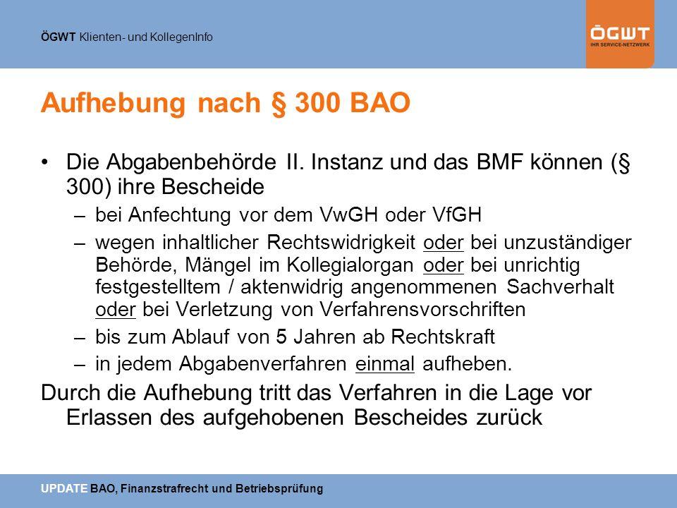 ÖGWT Klienten- und KollegenInfo UPDATE BAO, Finanzstrafrecht und Betriebsprüfung Aufhebung nach § 300 BAO Die Abgabenbehörde II. Instanz und das BMF k