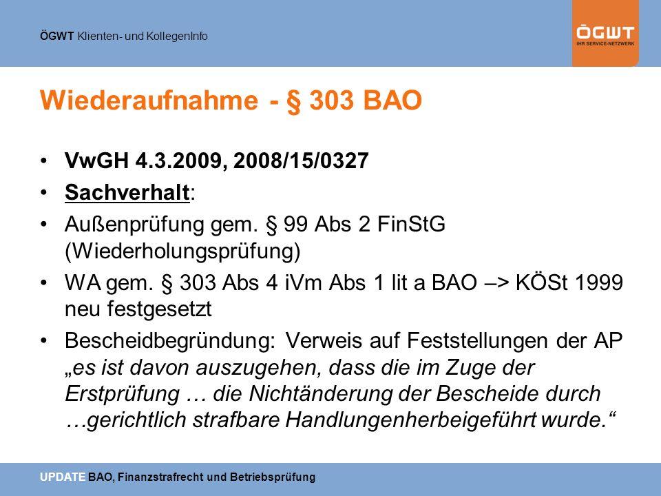 ÖGWT Klienten- und KollegenInfo UPDATE BAO, Finanzstrafrecht und Betriebsprüfung Wiederaufnahme - § 303 BAO VwGH 4.3.2009, 2008/15/0327 Sachverhalt: A