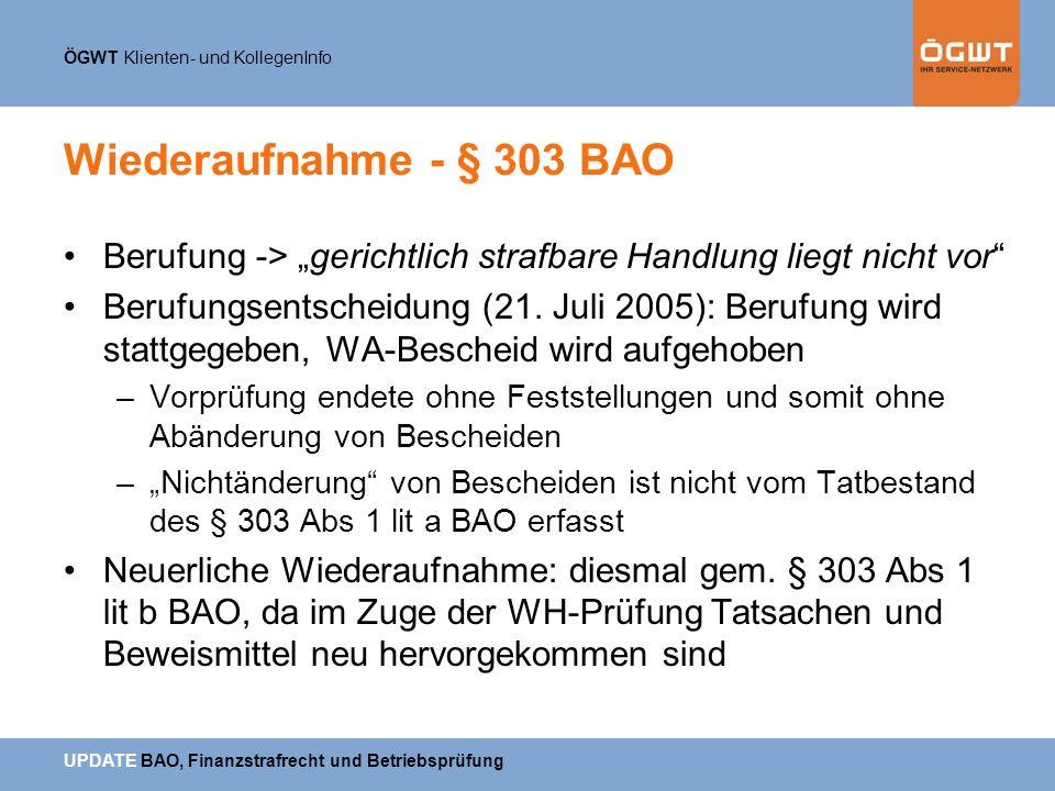 ÖGWT Klienten- und KollegenInfo UPDATE BAO, Finanzstrafrecht und Betriebsprüfung Wiederaufnahme - § 303 BAO Berufung -> gerichtlich strafbare Handlung