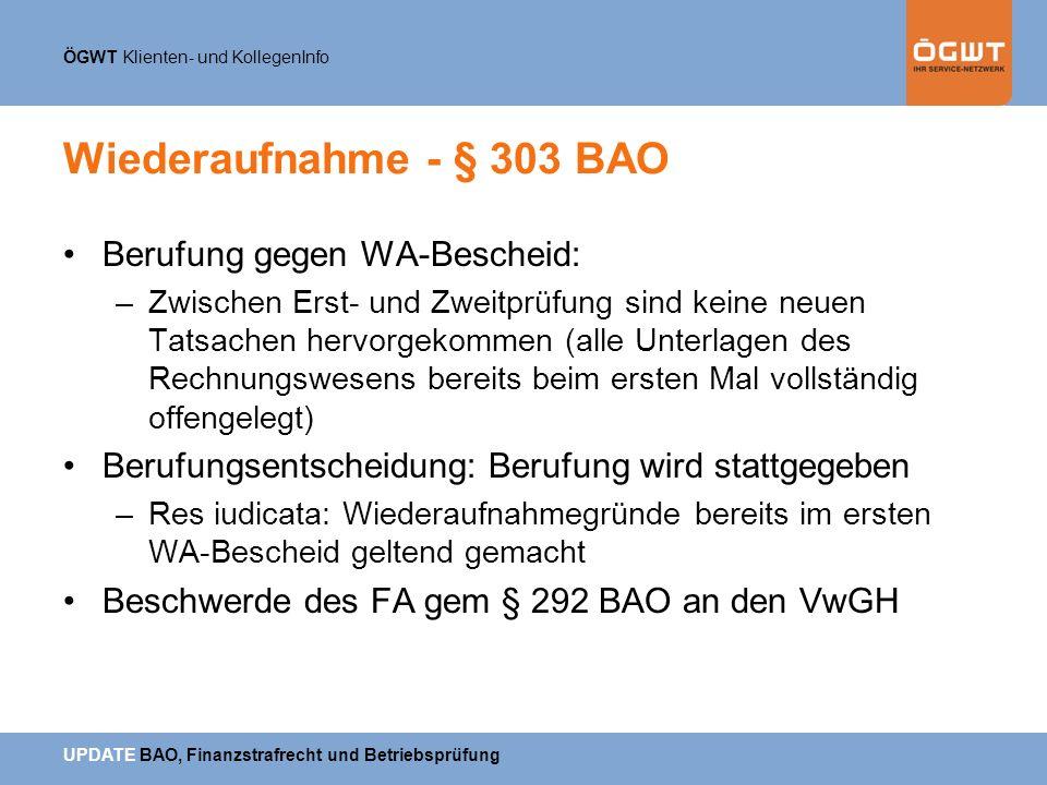 ÖGWT Klienten- und KollegenInfo UPDATE BAO, Finanzstrafrecht und Betriebsprüfung Wiederaufnahme - § 303 BAO Berufung gegen WA-Bescheid: –Zwischen Erst