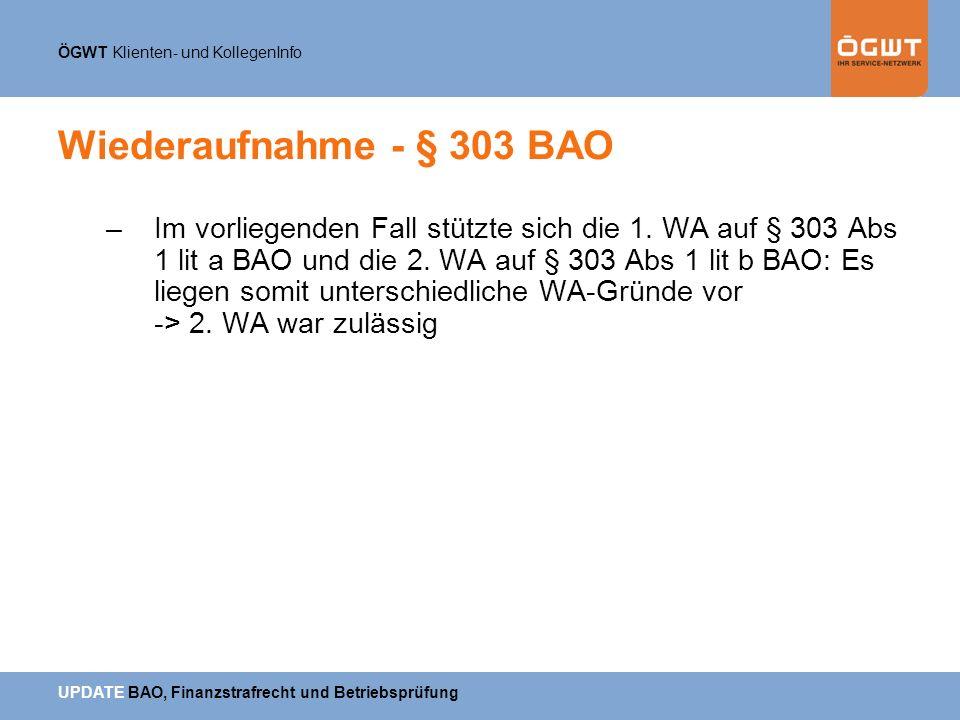 ÖGWT Klienten- und KollegenInfo UPDATE BAO, Finanzstrafrecht und Betriebsprüfung Wiederaufnahme - § 303 BAO –Im vorliegenden Fall stützte sich die 1.