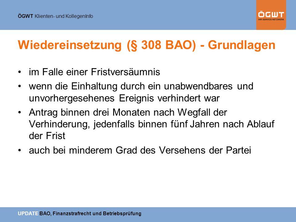ÖGWT Klienten- und KollegenInfo UPDATE BAO, Finanzstrafrecht und Betriebsprüfung Wiedereinsetzung (§ 308 BAO) - Grundlagen im Falle einer Fristversäum