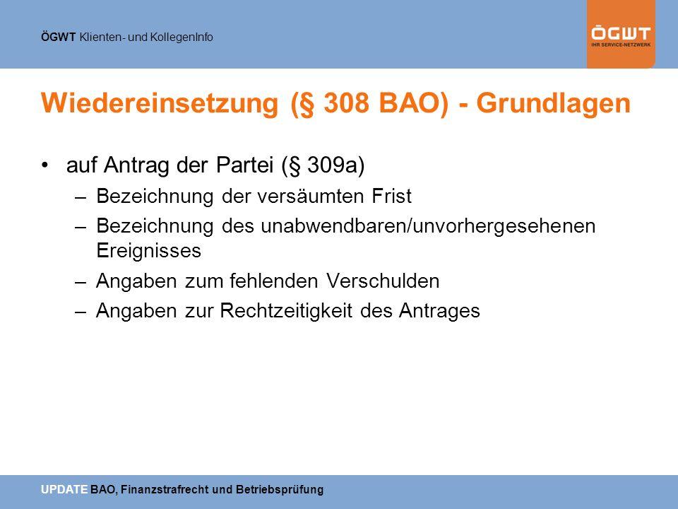 ÖGWT Klienten- und KollegenInfo UPDATE BAO, Finanzstrafrecht und Betriebsprüfung Wiedereinsetzung (§ 308 BAO) - Grundlagen auf Antrag der Partei (§ 30