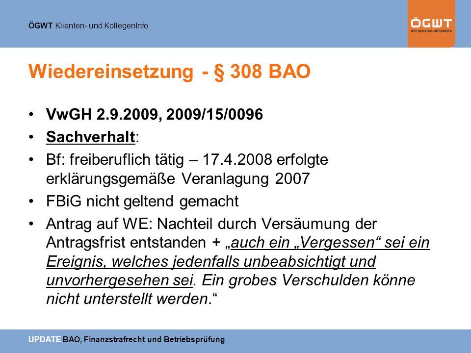 ÖGWT Klienten- und KollegenInfo UPDATE BAO, Finanzstrafrecht und Betriebsprüfung Wiedereinsetzung - § 308 BAO VwGH 2.9.2009, 2009/15/0096 Sachverhalt: