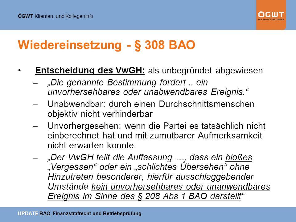 ÖGWT Klienten- und KollegenInfo UPDATE BAO, Finanzstrafrecht und Betriebsprüfung Wiedereinsetzung - § 308 BAO Entscheidung des VwGH: als unbegründet a