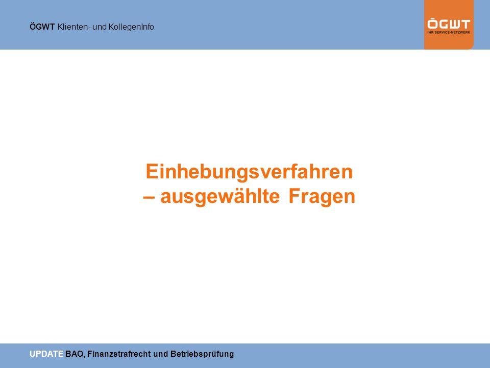 ÖGWT Klienten- und KollegenInfo UPDATE BAO, Finanzstrafrecht und Betriebsprüfung Einhebungsverfahren – ausgewählte Fragen