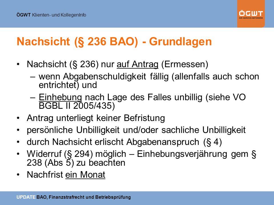 ÖGWT Klienten- und KollegenInfo UPDATE BAO, Finanzstrafrecht und Betriebsprüfung Nachsicht (§ 236 BAO) - Grundlagen Nachsicht (§ 236) nur auf Antrag (