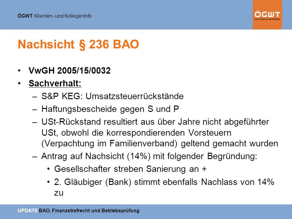 ÖGWT Klienten- und KollegenInfo UPDATE BAO, Finanzstrafrecht und Betriebsprüfung Nachsicht § 236 BAO VwGH 2005/15/0032 Sachverhalt: –S&P KEG: Umsatzst