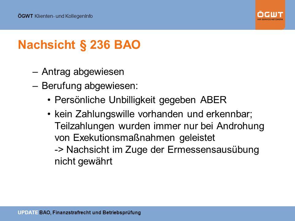 ÖGWT Klienten- und KollegenInfo UPDATE BAO, Finanzstrafrecht und Betriebsprüfung Nachsicht § 236 BAO –Antrag abgewiesen –Berufung abgewiesen: Persönli