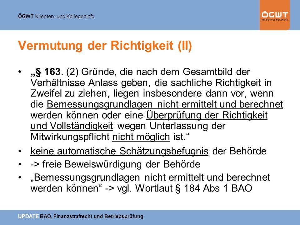 ÖGWT Klienten- und KollegenInfo UPDATE BAO, Finanzstrafrecht und Betriebsprüfung Vermutung der Richtigkeit (II) § 163. (2) Gründe, die nach dem Gesamt