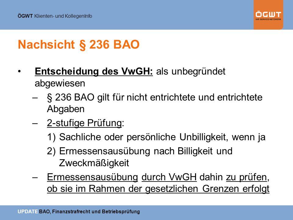 ÖGWT Klienten- und KollegenInfo UPDATE BAO, Finanzstrafrecht und Betriebsprüfung Nachsicht § 236 BAO Entscheidung des VwGH: als unbegründet abgewiesen