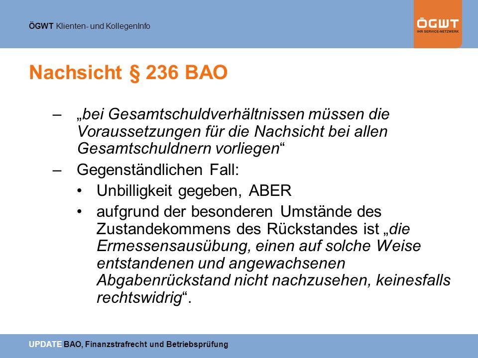 ÖGWT Klienten- und KollegenInfo UPDATE BAO, Finanzstrafrecht und Betriebsprüfung Nachsicht § 236 BAO –bei Gesamtschuldverhältnissen müssen die Vorauss