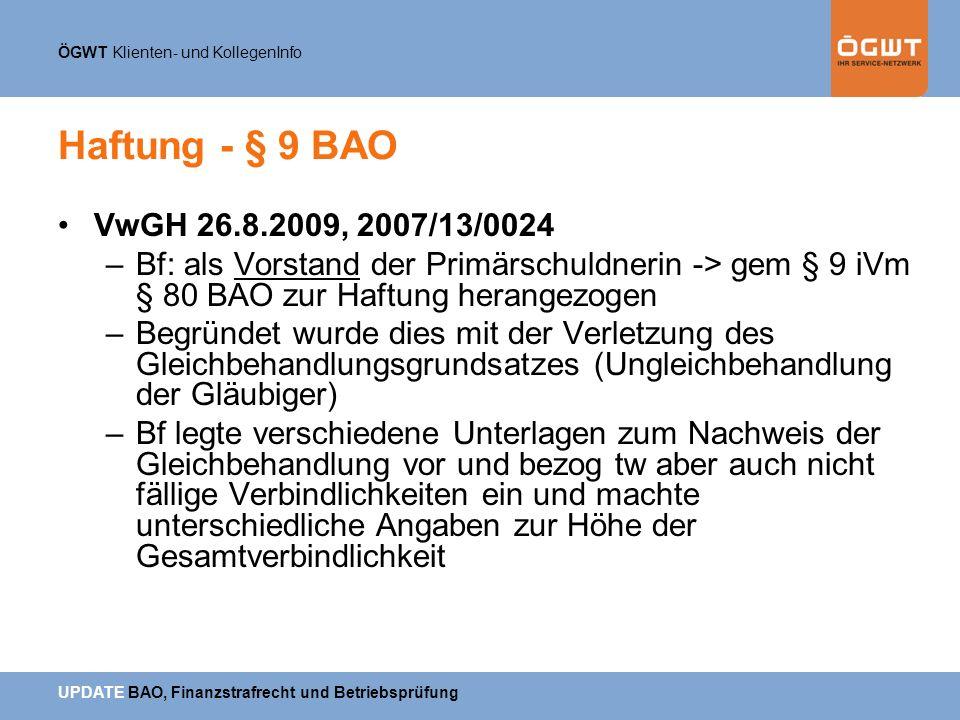 ÖGWT Klienten- und KollegenInfo UPDATE BAO, Finanzstrafrecht und Betriebsprüfung Haftung - § 9 BAO VwGH 26.8.2009, 2007/13/0024 –Bf: als Vorstand der