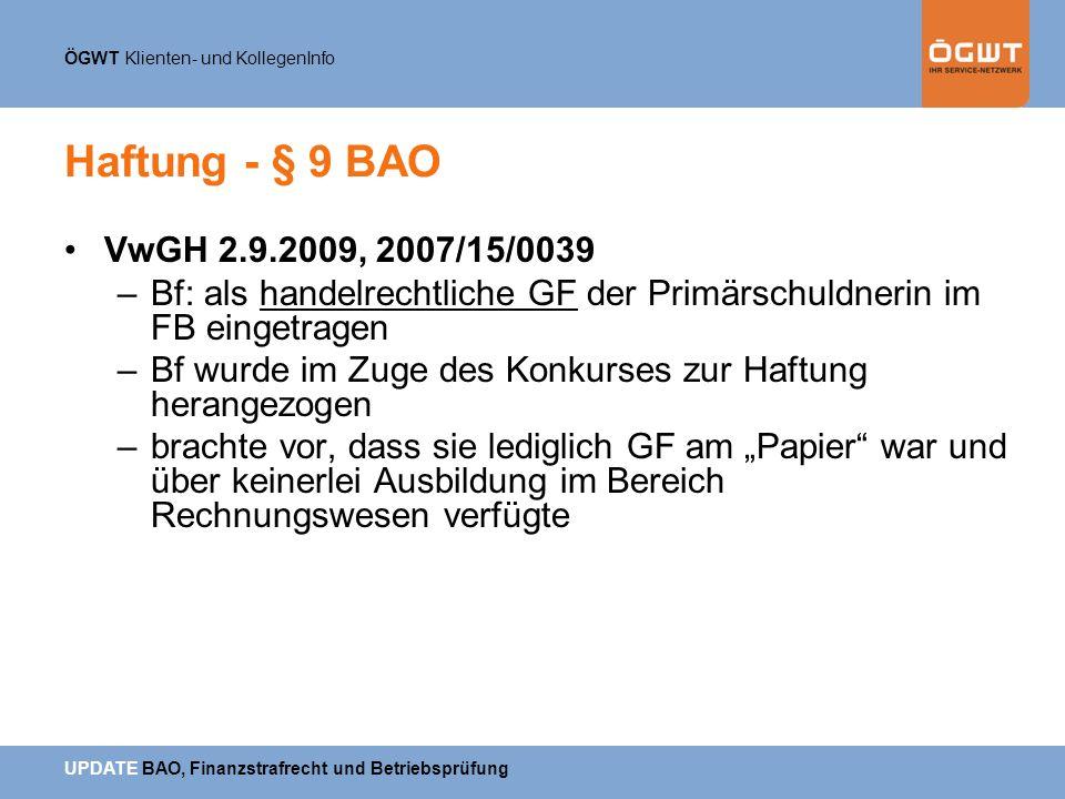 ÖGWT Klienten- und KollegenInfo UPDATE BAO, Finanzstrafrecht und Betriebsprüfung Haftung - § 9 BAO VwGH 2.9.2009, 2007/15/0039 –Bf: als handelrechtlic