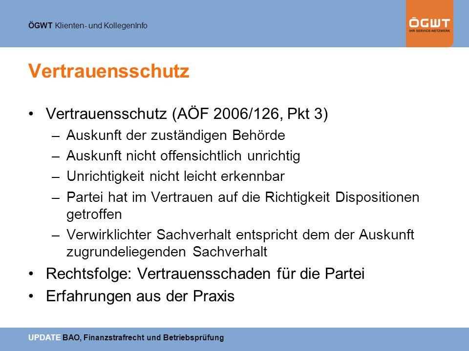 ÖGWT Klienten- und KollegenInfo UPDATE BAO, Finanzstrafrecht und Betriebsprüfung Vertrauensschutz Vertrauensschutz (AÖF 2006/126, Pkt 3) –Auskunft der