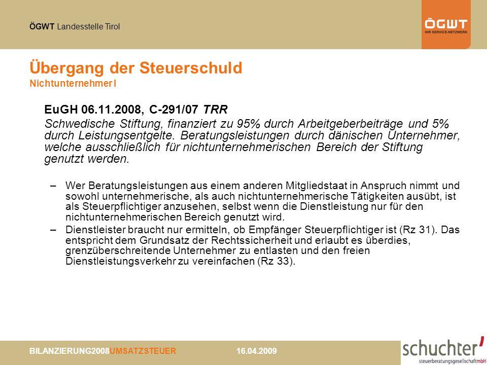 ÖGWT Landesstelle Tirol BILANZIERUNG2008UMSATZSTEUER 16.04.2009 Übergang der Steuerschuld Nichtunternehmer I EuGH 06.11.2008, C-291/07 TRR Schwedische Stiftung, finanziert zu 95% durch Arbeitgeberbeiträge und 5% durch Leistungsentgelte.