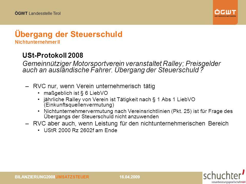 ÖGWT Landesstelle Tirol BILANZIERUNG2008UMSATZSTEUER 16.04.2009 Übergang der Steuerschuld Nichtunternehmer II USt-Protokoll 2008 Gemeinnütziger Motorsportverein veranstaltet Ralley; Preisgelder auch an ausländische Fahrer.