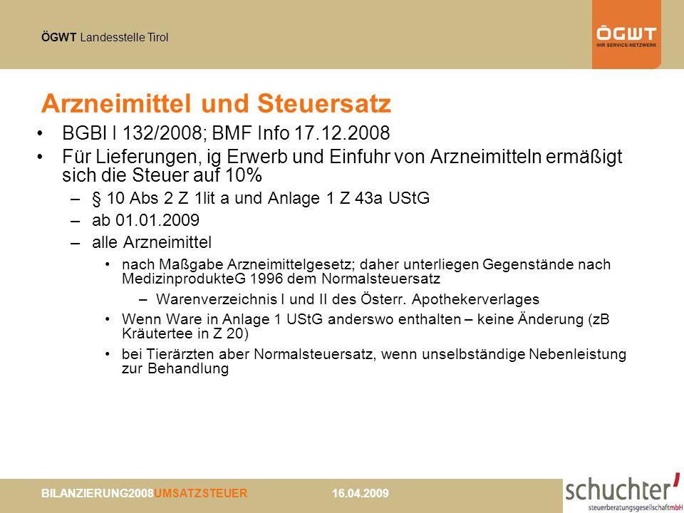 ÖGWT Landesstelle Tirol BILANZIERUNG2008UMSATZSTEUER 16.04.2009 Arzneimittel und Steuersatz BGBl I 132/2008; BMF Info 17.12.2008 Für Lieferungen, ig E