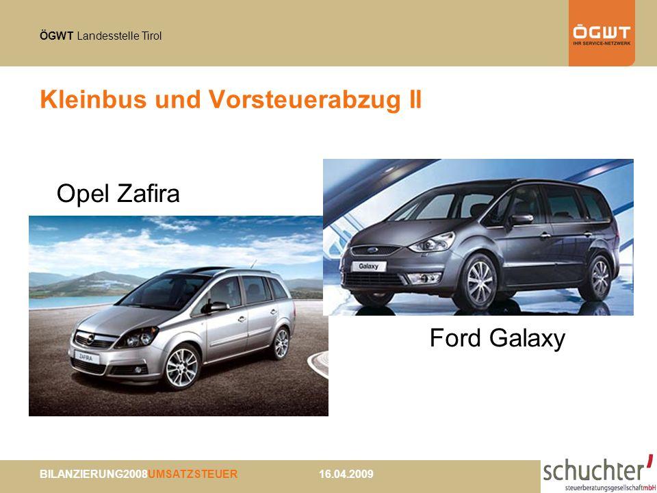 ÖGWT Landesstelle Tirol BILANZIERUNG2008UMSATZSTEUER 16.04.2009 Kleinbus und Vorsteuerabzug II Opel Zafira Ford Galaxy