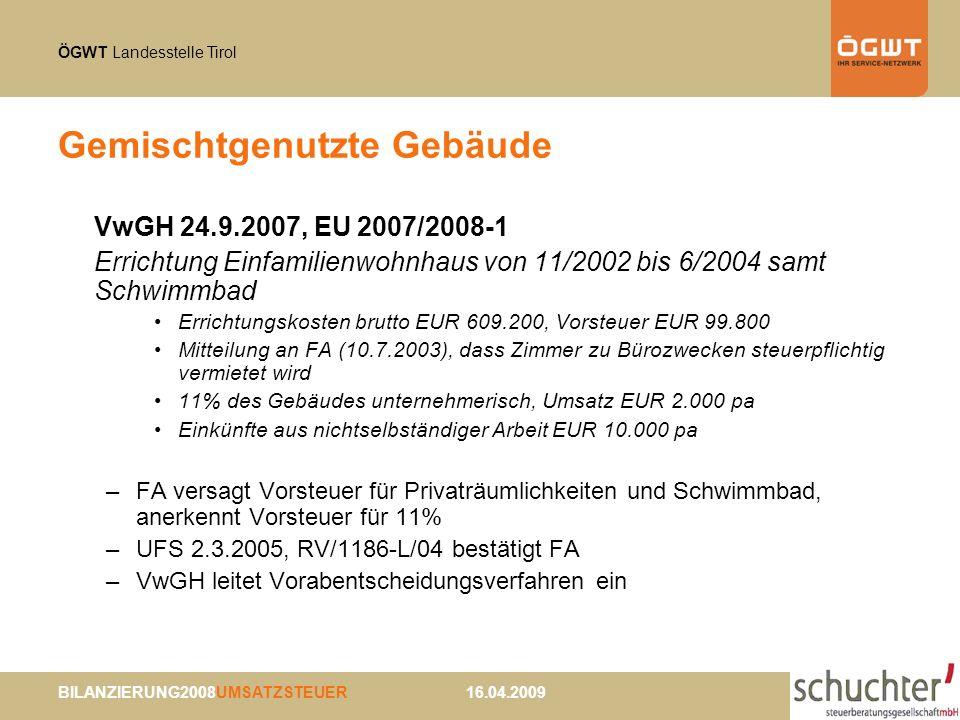 ÖGWT Landesstelle Tirol BILANZIERUNG2008UMSATZSTEUER 16.04.2009 Gemischtgenutzte Gebäude VwGH 24.9.2007, EU 2007/2008-1 Errichtung Einfamilienwohnhaus