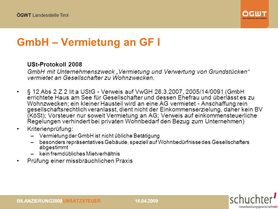 ÖGWT Landesstelle Tirol BILANZIERUNG2008UMSATZSTEUER 16.04.2009 GmbH – Vermietung an GF I USt-Protokoll 2008 GmbH mit Unternehmenszweck Vermietung und Verwertung von Grundstücken vermietet an Gesellschafter zu Wohnzwecken.