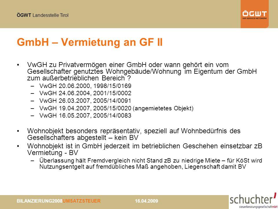 ÖGWT Landesstelle Tirol BILANZIERUNG2008UMSATZSTEUER 16.04.2009 GmbH – Vermietung an GF II VwGH zu Privatvermögen einer GmbH oder wann gehört ein vom Gesellschafter genutztes Wohngebäude/Wohnung im Eigentum der GmbH zum außerbetrieblichen Bereich .