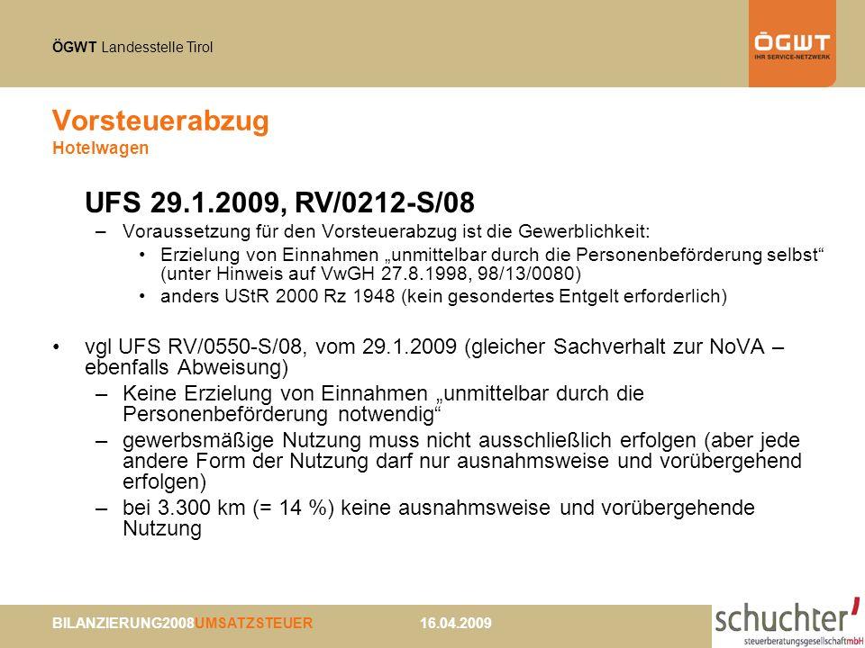 ÖGWT Landesstelle Tirol BILANZIERUNG2008UMSATZSTEUER 16.04.2009 Vorsteuerabzug Hotelwagen UFS 29.1.2009, RV/0212-S/08 –Voraussetzung für den Vorsteuer