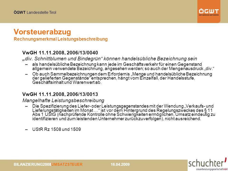 ÖGWT Landesstelle Tirol BILANZIERUNG2008UMSATZSTEUER 16.04.2009 Vorsteuerabzug Rechnungsmerkmal Leistungsbeschreibung VwGH 11.11.2008, 2006/13/0040 div.