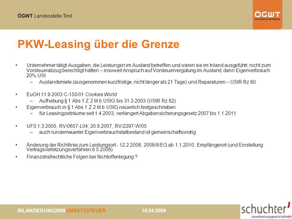 ÖGWT Landesstelle Tirol BILANZIERUNG2008UMSATZSTEUER 16.04.2009 PKW-Leasing über die Grenze Unternehmer tätigt Ausgaben, die Leistungen im Ausland bet