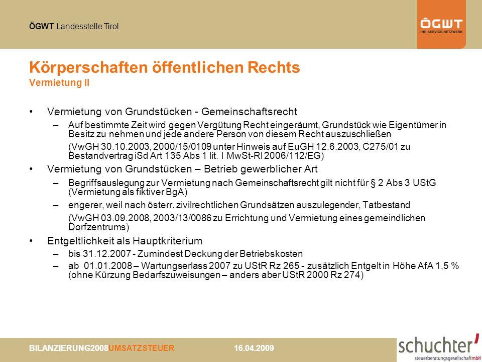 ÖGWT Landesstelle Tirol BILANZIERUNG2008UMSATZSTEUER 16.04.2009 Körperschaften öffentlichen Rechts Vermietung II Vermietung von Grundstücken - Gemeins