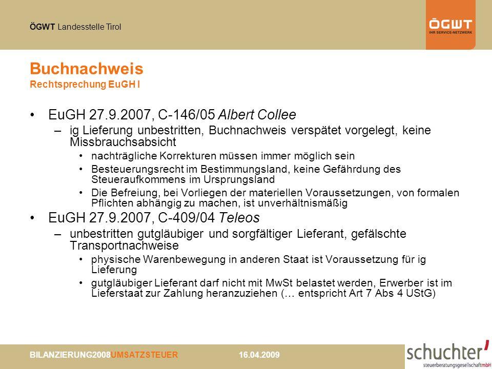 ÖGWT Landesstelle Tirol BILANZIERUNG2008UMSATZSTEUER 16.04.2009 Buchnachweis Rechtsprechung EuGH I EuGH 27.9.2007, C-146/05 Albert Collee –ig Lieferun